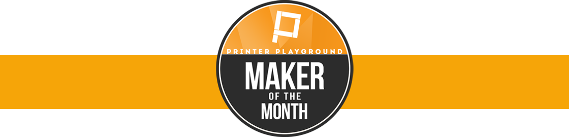Printer Playground's Maker of the Month